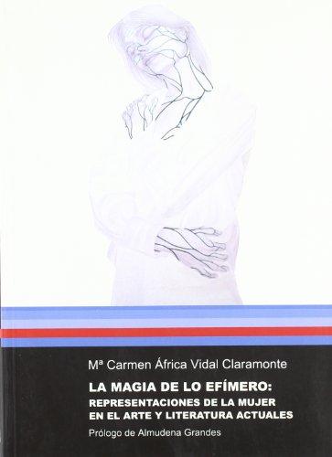 La magia de lo efímero: Representaciones de la mujer en el arte y literatura actuales (Sendes) por María del Carmen África Vidal Claramonte