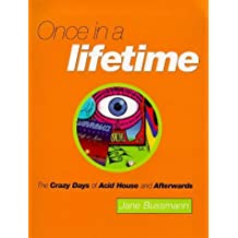 Once in a Lifetime: The Crazy Days of Acid House and Afterwards by Jane Bussmann (1998-06-18)