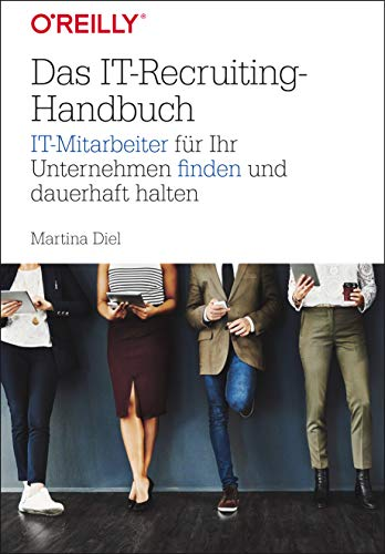Das IT-Recruiting-Handbuch: IT-Mitarbeiter für Ihr Unternehmen finden und dauerhaft halten