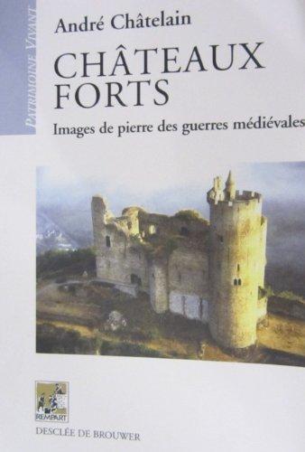 Châteaux forts : Images de pierre des guerres médiévales par André Châtelain