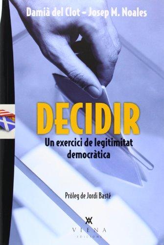 Decidir. Un Exercici De Legitimitat Democràtica (Carta blanca) por Damià del Clot i Trias