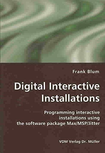 { DIGITAL INTERACTIVE INSTALLATIONS: PROGRAMMING INTERACTIVE INSTALLATIONS USING THE SOFTWARE PACKAGE MAX/MSP/JITTER } By Blum, Frank ( Author ) [ Apr - 2007 ] [ Paperback ]