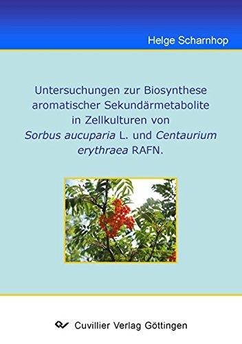 Untersuchung zur Biosynthese aromatischer Sekundärmetabolite in Zellstrukturen von Sorbus aucuparia L. und Centaurium erythraea RAFN