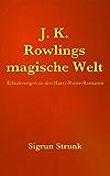 JK Rowlings magische Welt: Erläuterungen zu den Harry Potter Romanen (German Edition)