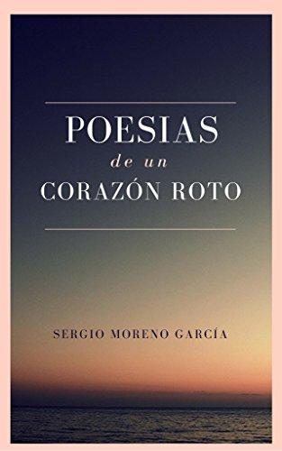 Poesías de un corazón roto por Sergio Moreno García