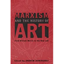 Marxism and the History of Art: From William Morris to the New Left (Marxism and Culture)
