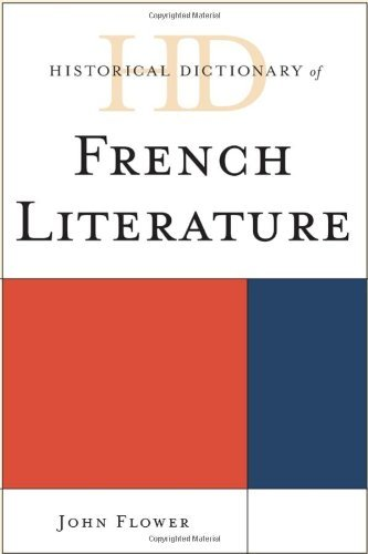 Historical Dictionary of French Literature (Historical Dictionaries of Literature and the Arts) by John Flower (2013-01-17)