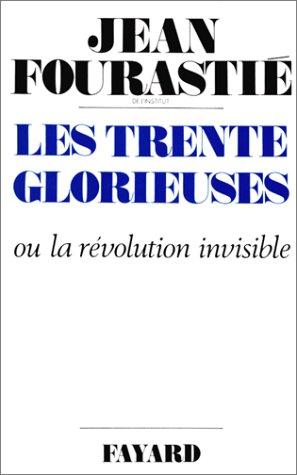 Les Trente glorieuses ou la Révolution invisible de 1946 à 1975 par Jean Fourastié