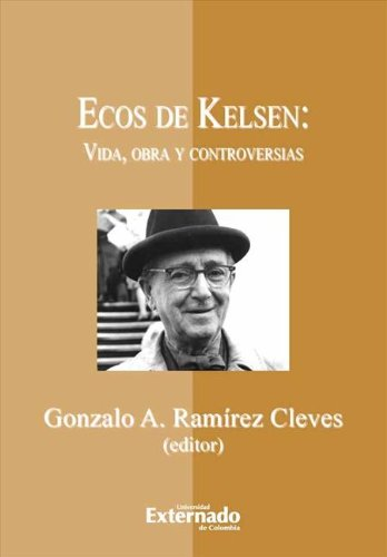 Ecos de Kelsen: vida, obra y controversias por Gonzalo A. Ramírez Cleves