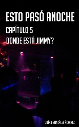 donde está Jimmy? (esto pasó anoche nº 5) por tobias gonzalez alvarez