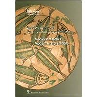 Maiolica medievale. Una moderna interpretazione-Medieval Majolica. Modern Interpretations. Catalogo della