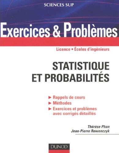 Statistiques et probabilités : Rappel de cours, méthodes, exercices et problèmes avec corrigés détaillés. Licence, Ecoles d'ingénieurs