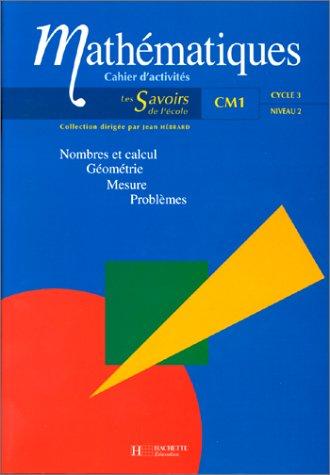 Mathématiques CM1: nombre de calcul, géométrie, mesure, problèmes. Cahiers d'activités cycle 3, niveau 2