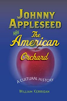 Johnny Appleseed And The American Orchard por William Kerrigan epub
