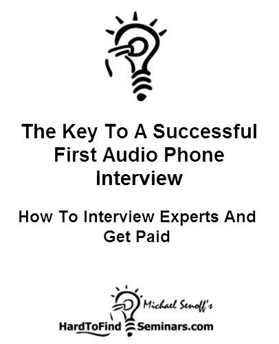 The Key To A Successful First Audio Phone Interview: How To Interview Experts And Get Paid