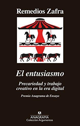 El entusiasmo: Premio Anagrama de Ensayo (ARGUMENTOS nº 514) por Remedios Zafra