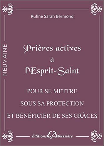 Prières actives à l'Esprit Saint - Pour se mettre sous sa protection et bénéficier de ses grâces par Rufine Sarah Bermond