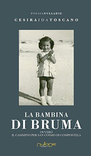 La bambina di bruma ovvero Il Cammino per San Cosmo di Compostela (Parves res. La poesia)