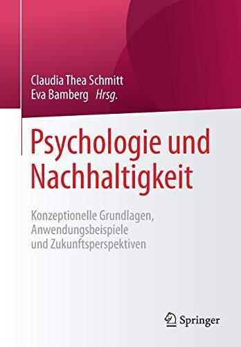Psychologie und Nachhaltigkeit: Konzeptionelle Grundlagen, Anwendungsbeispiele und Zukunftsperspektiven