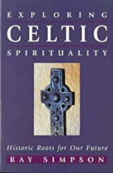 Exploring Celtic Spirituality: Historic Roots for Our Future