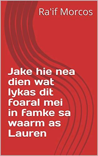 Jake hie nea dien wat lykas dit foaral mei in famke sa waarm as Lauren (Frisian Edition)