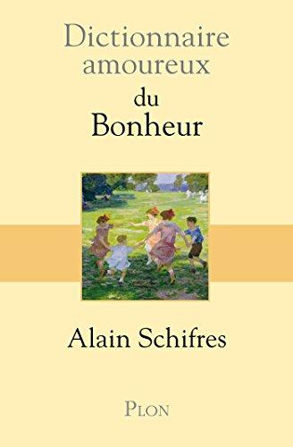 Dictionnaire amoureux du Bonheur (DICT AMOUREUX) par Alain SCHIFRES