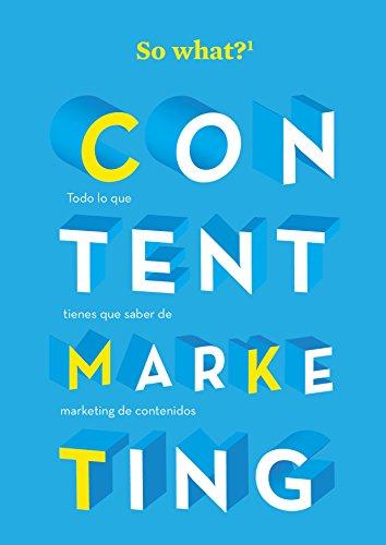 CONTENT MARKETING: Todo lo que debes saber sobre marketing de contenidos (So What?