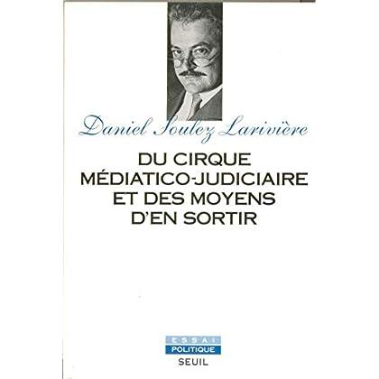 Du cirque médiatico-judiciaire et des moyens d'en
