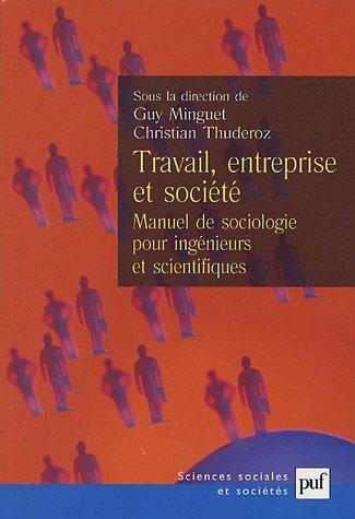 Travail, entreprise et société : Manuel de sociologie pour ingénieurs et scientifiques