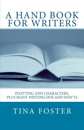 A Hand Book For Writers: Plotting and Characters, Plus Many Writing Dos and Don'ts by Tina Foster (2013-04-28)