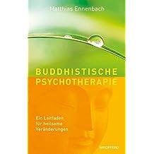 Buddhistische Psychotherapie. Ein Leitfaden für heilsame Veränderungen.