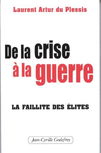 De la crise à la guerre : La faillite des élites par Laurent Artur du Plessis