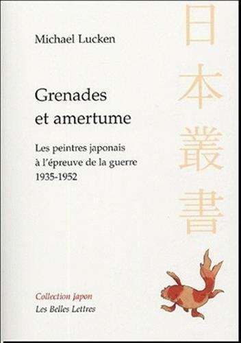 Grenades et amertume: Les Peintres japonais à l'épreuve de la guerre. 1935-1952.