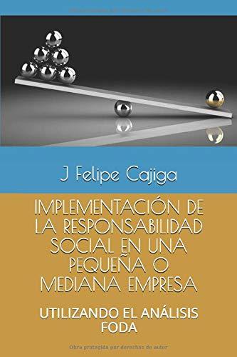IMPLEMENTACIÓN DE LA RESPONSABILIDAD SOCIAL EN UNA PEQUEÑA O MEDIANA EMPRESA: UTILIZANDO EL ANÁLISIS FODA (RSE, Band 8)