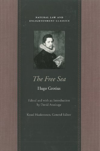 The Free Sea: With William Welwod's Critique and Grotius's Reply (Natural Law and Enlightenment Classics) (English Edition)