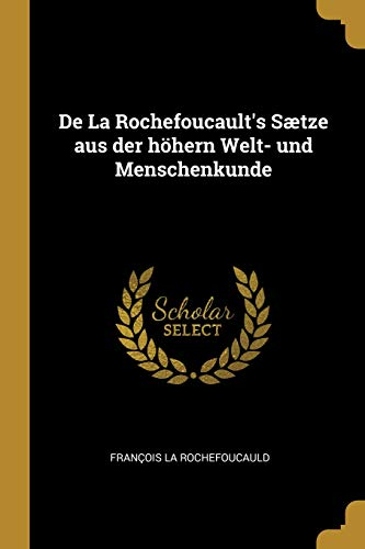 de la Rochefoucault's Sætze Aus Der Höhern Welt- Und Menschenkunde