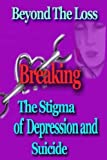 Beyond the Loss: Breaking the Stigma of Depression and Suicide by Kellie Fitzgerald (2015-11-02)