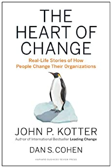 The Heart of Change: Real-Life Stories of How People Change Their Organizations (English Edition) van [Kotter, John P., Cohen, Dan S.]