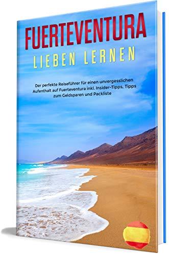 Fuerteventura lieben lernen: Der perfekte Reiseführer für einen unvergesslichen Aufenthalt auf Fuerteventura inkl. Insider-Tipps, Tipps zum Geldsparen ... (Erzähl-Reiseführer Fuerteventura, Band 1)