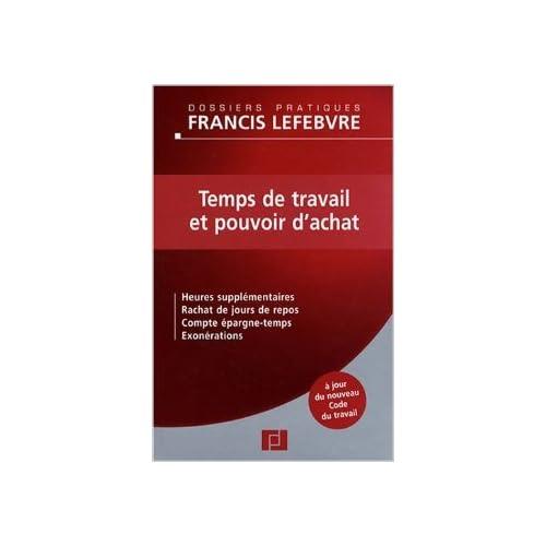 Temps de travail et pouvoir d'achat : Heures supplémentaires, rachat de jours de repos, compte épargne-temps, exonérations de Francis Lefebvre ( 16 juin 2008 )