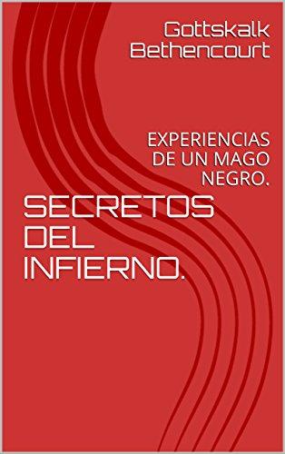 SECRETOS DEL INFIERNO.: EXPERIENCIAS DE UN MAGO NEGRO.