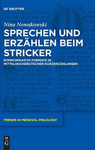 Sprechen und Erzählen beim Stricker: Kommunikative Formate in mittelhochdeutschen Kurzerzählungen (Trends in Medieval Philology, Band 35)