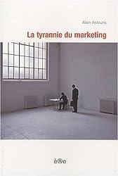 Tyrannie du Marketing (la)