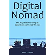 The Digital Nomad (2016): Two Ways to Earn a Living as a Digital Business Nomad This Year (bundle) (English Edition)