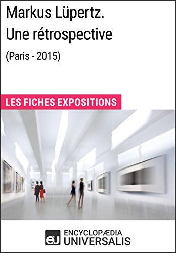 Markus Lüpertz. Une rétrospective (Paris - 2015): Les Fiches Exposition d'Universalis par Encyclopaedia Universalis
