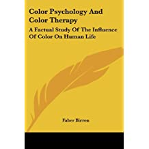 Color Psychology And Color Therapy: A Factual Study Of The Influence Of Color On Human Life
