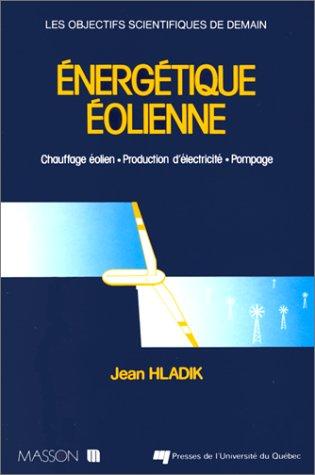 ENERGETIQUE EOLIENNE. Applications pratiques, chauffage éolien, production d'électricité, pompage par Jean Hladik
