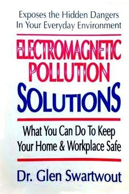 [(Electromagnetic Pollution Solutions)] [Author: Glen Swartwout] published on (November, 2012)