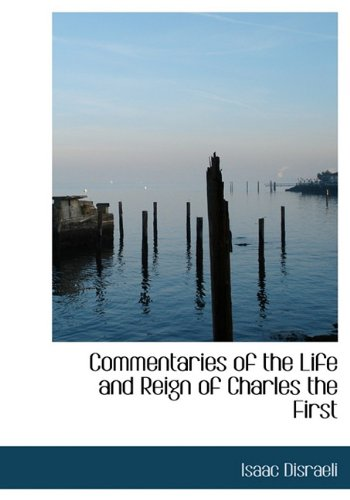 Commentaries of the Life and Reign of Charles the First