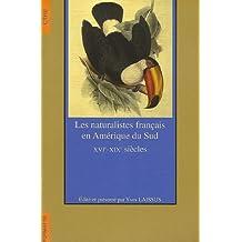 Les naturalistes français en Amérique du Sud : XVIe-XIXe siècles (Format)